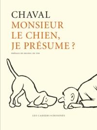 Chaval - Monsieur le chien, je présume ?.