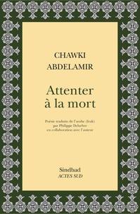 Chawki Abdelamir - Attenter à la mort.