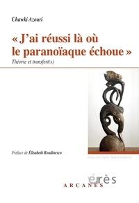 """Chawki Azouri - """"J'ai réussi là où le paranoïaque échoue"""" - Théorie et transfert(s)."""