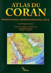 Chawqi Abu Khalil - Atlas du Coran - Personnages, groupes humains, lieux.