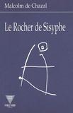 Chazal De et  Malcolm - Le Rocher de Sisyphe.