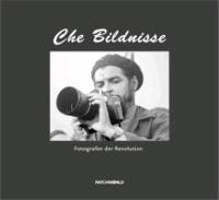 Che Bildnisse - Fotografen der Revolution.
