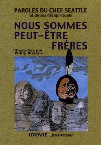 Chef Seattle et Philip Rivière - Paroles du chef Seattle et de ses fils spirituels - Nous sommes peut-être frères.