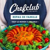 Chefclub - Repas de famille - Tout le monde à taaable !.