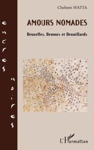 Chehem Watta - Amours nomades - Bruxelles, Brumes et Brouillards.