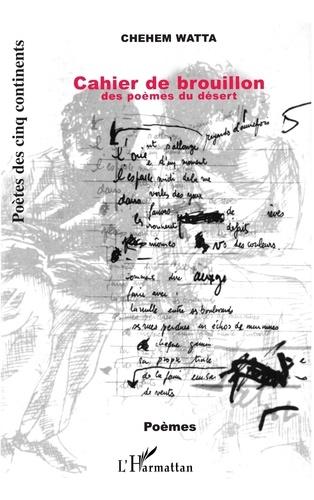 Chehem Watta - Cahier de brouillon des poèmes du désert.
