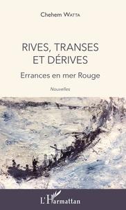 Chehem Watta - Rives, transes et dérives - Errances en mer Rouge.