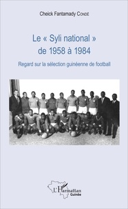 "Cheick Fantamady Condé - Le ""Syli national"" de 1958 à 1984 - Regard sur la sélection guinéenne de football."