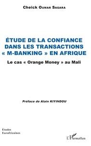 """Cheick Oumar Sagara - Etude de la confiance dans les transactions """"M-banking"""" en Afrique - Le cas """"Orange Money"""" au Mali."""