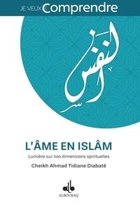 Cheikh Ahmad Tidjane Diabaté - L'âme en islam - Lumières sur nos dimensions spirituelles.