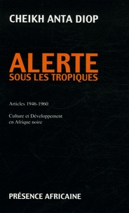 Cheikh-Anta Diop - Alerte sous les tropiques - Articles 1946-1960 Culture et Développement en Afrique noire.
