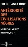 Cheikh-Anta Diop - Antériorité des civilisations nègres - Mythe ou vérité historique ?.