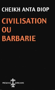 Il ebooks télécharger des forums Civilisation ou barbarie  - Anthropologie sans complaisance par Cheikh-Anta Diop (French Edition) 9782708703940