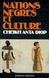 Cheikh-Anta Diop - Nations nègres et culture - De l'antiquité nègre égyptienne aux problèmes culturels de l'Afrique Noire d'aujourd'hui.