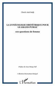 La gynécologie obstétrique pour le grand public- 100 questions de femme - Cheikh Atab Badji |