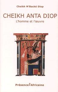 Cheikh M'Backé Diop - Cheikh Anta Diop - L'homme et l'oeuvre.