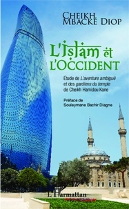 Cheikh M'Backé Diop - L'Islam et l'Occident - Etude de L'aventure ambiguë et des Gardiens du temple de Cheikh Hamidou Kane.