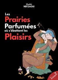 Cheikh Nefzaoui - La Prairie parfumée où s'ébattent les plaisirs.
