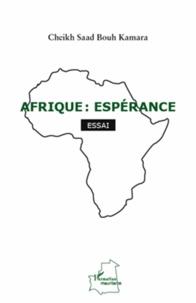 Cheikh Saad Bouh Kamara - Afrique : espérance.