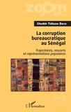 Cheikh Tidiane Dièye - La corruption bureaucratique au Sénégal - Trajectoires, ressorts et représentations populaires.