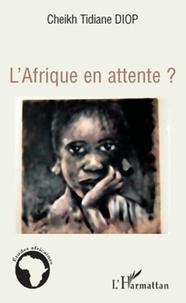 Cheikh Tidiane Diop - L'Afrique en attente ?.