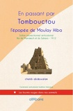 Chekib Abdessalam - En passant par Tombouctou - L'épopée de Moulay Hiba.
