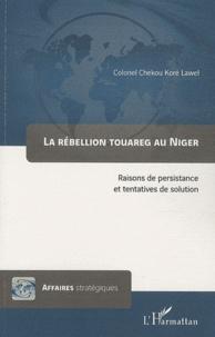 Chekou Koré Lawel - La rébellion touareg au Niger - Raisons de persistance et tentatives de solution.