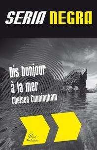 Chelsea Cunningham - Dis bonjour à la mer.