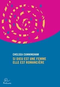 Chelsea Cunningham - Si dieu est une femme elle est romanciere.