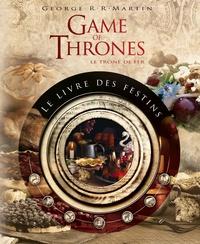 Chelsea Monroe-Cassel et Sariann Lehrer - Games of thrones : le livre des festins - Le livre de recettes officiel inspiré des romans.