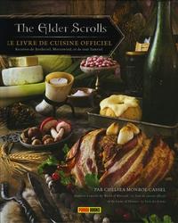 The Elder Scrolls, le livre de cuisine officiel- Recettes de Bordeciel, Morrowind, et de tout Tamriel - Chelsea Monroe-Cassel |