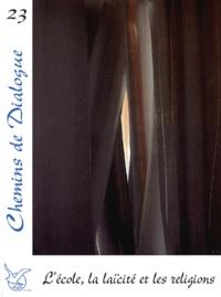 Jean-Marc Aveline et Bernard Panafieu - Chemins de Dialogue N° 23 Juillet 2004 : L'école, la laïcité et les religions.