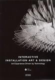 Chen Wang et Juan Li - Interactive Installation Art & Design - Art Experience Driven by Technology. 1 DVD