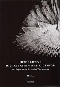 Chen Wang et Juan Li - Interactive Installation Art & Design - Art Experience Driven by Technology. 1 DVD