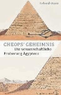 Cheops' Geheimnis - Die wissenschaftliche Eroberung Ägyptens.