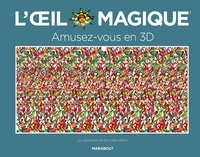 Cheri Smith - L'oeil magique : amusez-vous en 3D - Illusions en 3D de Cheri Smith.