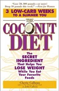 Cherie Calbom et John Calbom - The Coconut Diet - The Secret Ingredient That Helps You Lose Weight While You Eat Your Favorite Foods.