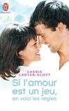 Chérie Carter-Scott - Si l'amour est un jeu, en voici les règles.