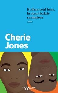 Cherie Jones - Et d'un seul bras, la soeur balaie sa maison.