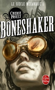 Cherie Priest - Boneshaker (Le Siècle mécanique, Tome 1).