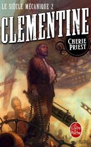 Cherie Priest - Clementine (Le Siècle mécanique, Tome 2).