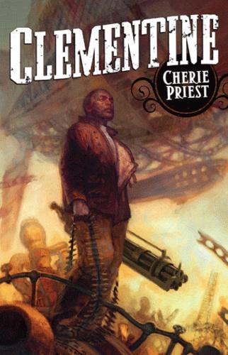Cherie Priest - Le siècle mécanique Tome 2 : Clémentine.