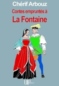 Chérif Arbouz - Contes empruntés à La Fontaine - Recueil de contes.