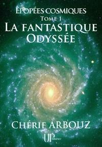Chérif Arbouz - La fantastique Odyssée - Épopées cosmiques - Tome I.