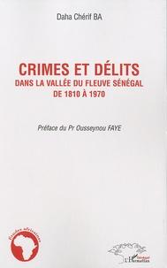 Chérif Ba - Crimes et délits dans la vallée du fleuve Sénégal de 1810 à 1970.