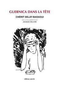 Chérif Delay-Badaoui - Guernica dans la tête.