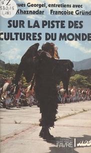 Chérif Khaznadar - Sur la piste des cultures du monde - [entretiens de].