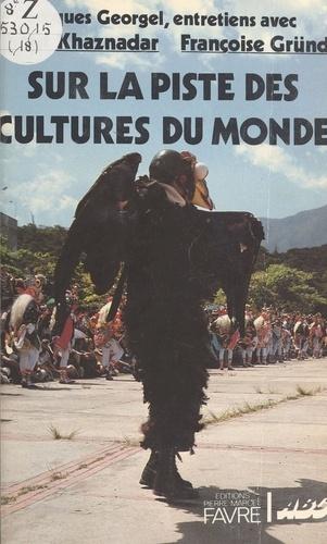 Sur la piste des cultures du monde. [entretiens de]