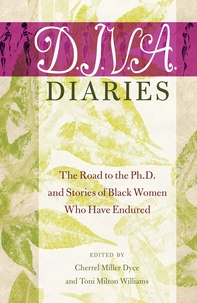 Cherrel Miller dyce et Toni milton Williams - D.I.V.A. Diaries - The Road to the Ph.D. and Stories of Black Women Who Have Endured.