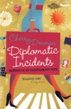Cherry Denman - Diplomatic Incidents - The Memoirs of an (Un) diplomatic Wife.